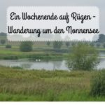 Ein Wochenende auf Rügen – Wanderung um den Nonnensee