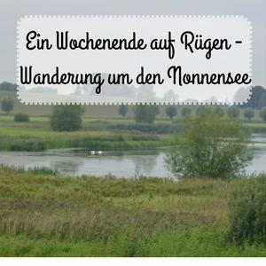 """Das Bild zeigt den Nonnensee mit dem Titel des Beitrags """"Ein Wochenende auf Rügen - Wanderung um den Nonnensee"""""""