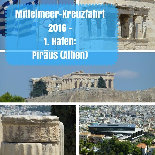 Collage mit Bildern aus Athen un dem Titel des Beitrags: Mittelmeer-Kreuzfahrt 2016 - 1. Hafen: Piräus (Athen)