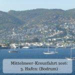 Mittelmeer-Kreuzfahrt 2016 –   3. Hafen: (Bodrum)