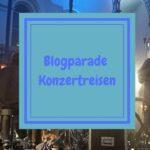 Meine erste Blogparade – Konzertreisen
