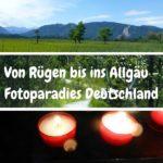 Von Rügen bis ins Allgäu – Fotoparadiese in Deutschland